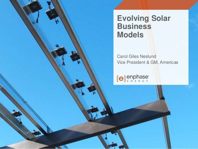 Evolving Solar  Business  Models  Carol Giles Neslund  Vice President & GM, Americas