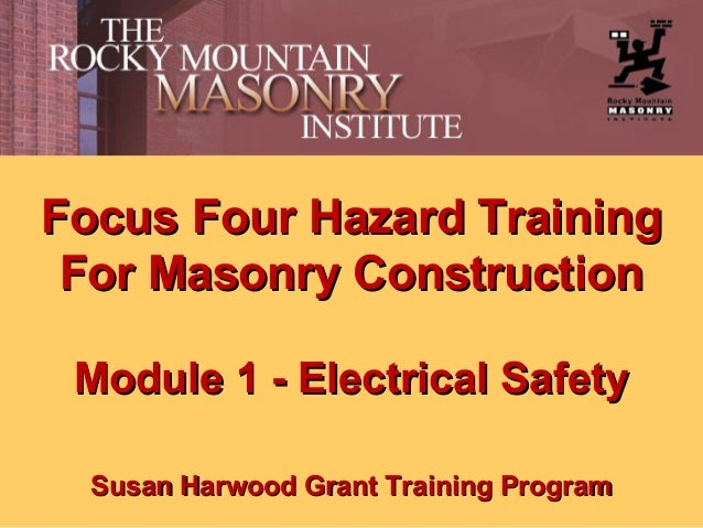 Focus Four Hazard Training For Masonry Construction Module 1 - Electrical Safety Susan Harwood Grant Training Program