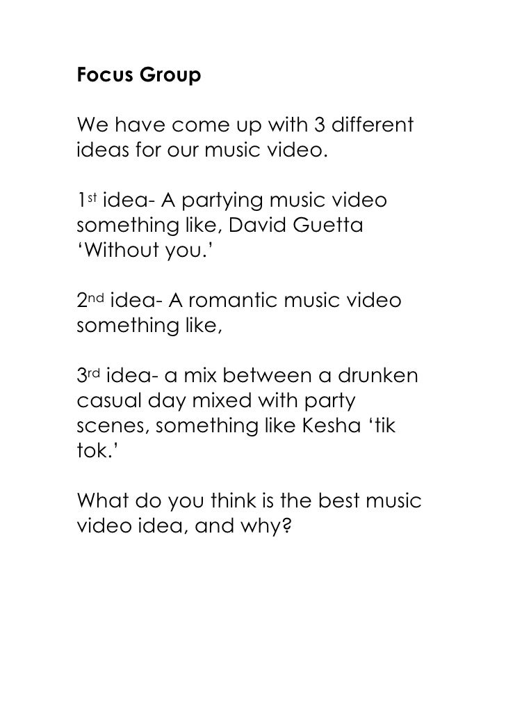Focus GroupWe have come up with 3 differentideas for our music video.1st idea- A partying music videosomething like, David...
