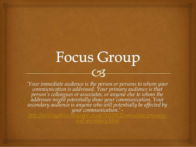 'Your immediate audience is the person or persons to whom your    communication is addressed. Your primary audience is tha...