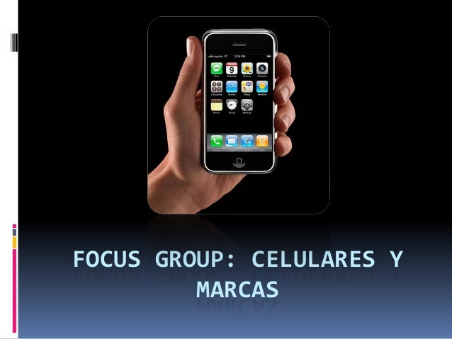 FOCUS GROUP: CELULARES Y MARCAS