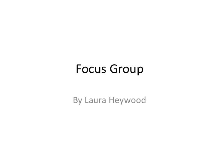 Focus Group<br />By Laura Heywood<br />