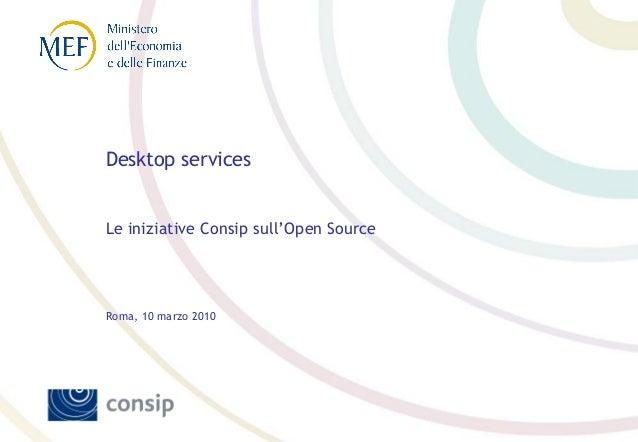 Desktop services Le iniziative Consip sull'Open Source Roma, 10 marzo 2010