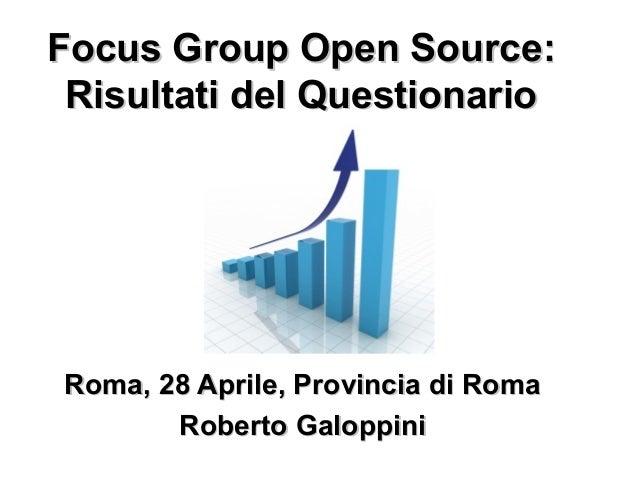 Focus Group Open Source:Focus Group Open Source: Risultati del QuestionarioRisultati del Questionario Roma, 28 Aprile, Pro...