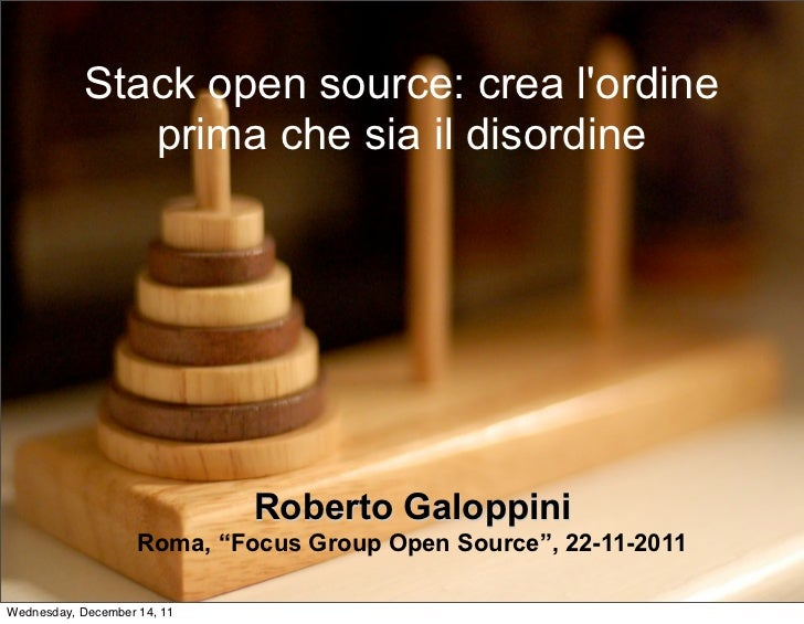 Stack open source: crea lordine              prima che sia il disordine                             Roberto Galoppini     ...