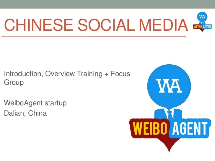 CHINESE SOCIAL MEDIAIntroduction, Overview Training + FocusGroupWeiboAgent startupDalian, China
