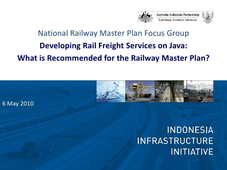 National Railway Master Plan Focus Group<br />Developing Rail Freight Services on Java:<br />What is Recommended for the R...