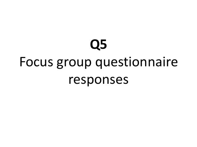 Q5 Focus group questionnaire responses