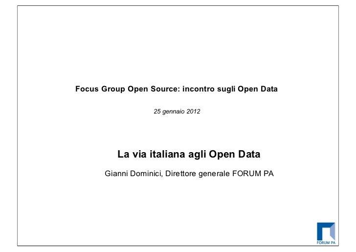 Focus Group Open Source: incontro sugli Open Data                   25 gennaio 2012          La via italiana agli Open Dat...