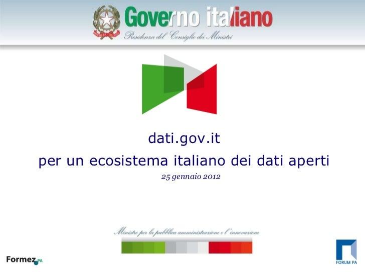 dati.gov.it per un ecosistema italiano dei dati aperti 25 gennaio 2012