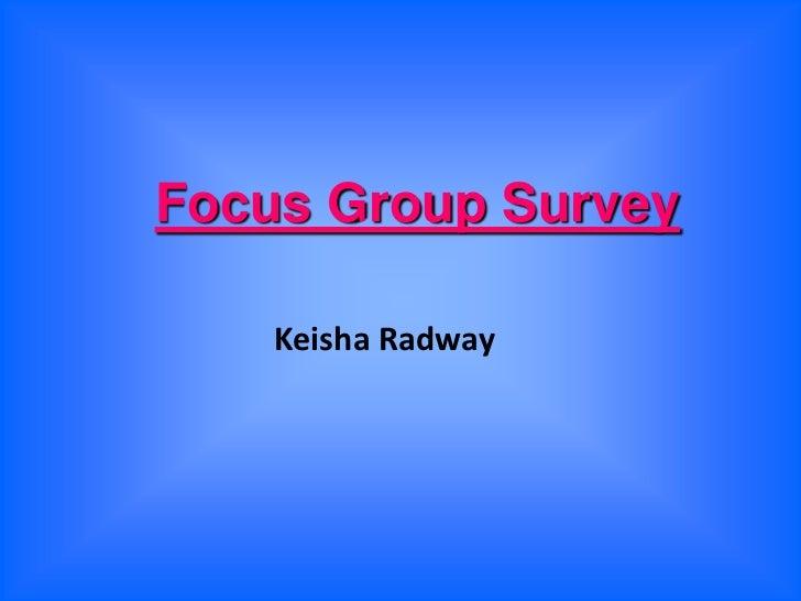 Focus Group Survey<br />Keisha Radway<br />