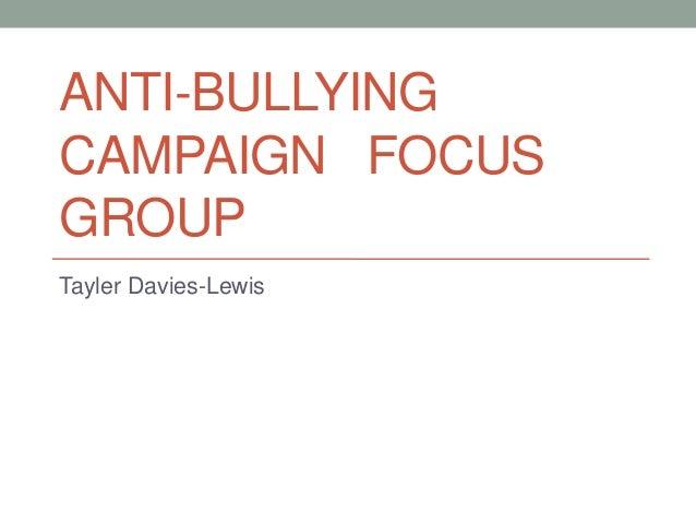 ANTI-BULLYING CAMPAIGN FOCUS GROUP Tayler Davies-Lewis
