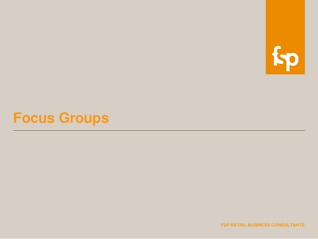 FSP RETAIL BUSINESS CONSULTANTS Focus Groups