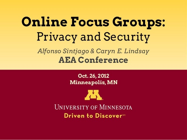 Online Focus Groups:  Privacy and Security  Alfonso Sintjago & Caryn E. Lindsay        AEA Conference              Oct. 26...