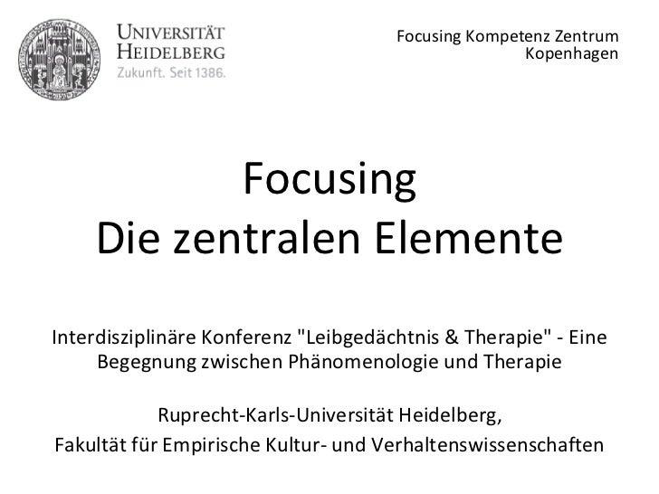 """Focusing Die zentralen Elemente Interdisziplinäre Konferenz """"Leibgedächtnis & Therapie"""" - Eine Begegnung zwische..."""