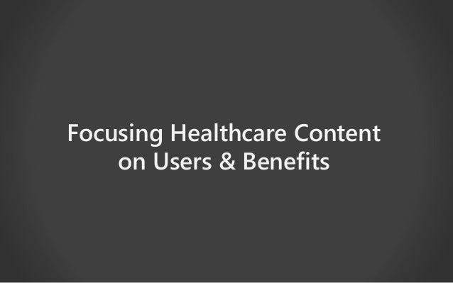 Focusing Healthcare Content  on Users & Benefits