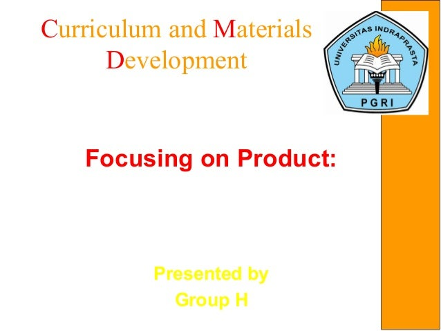 Curriculum and MaterialsDevelopmentFocusing on Product:Materials that deal with thereading skillPresented byGroup H