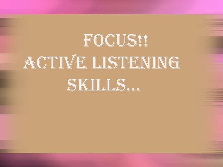 FOCUS!!<br />Active Listening     Skills…<br />