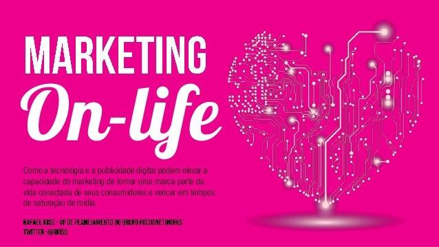 On-lifeComo a tecnologia e a publicidade digital podem elevar a capacidade do marketing de tornar uma marca parte da vida ...