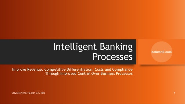 Intelligent Banking Processes Improve Revenue, Competitive Differentiation, Costs and Compliance Through Improved Control ...