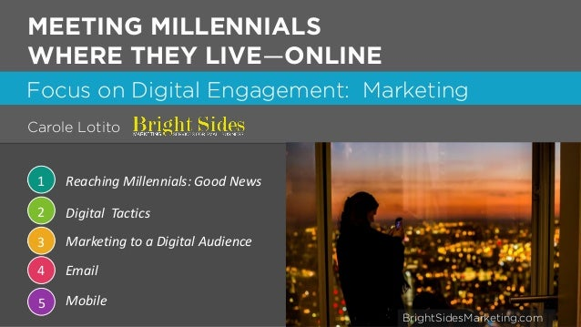 1 Focus on Digital Engagement: Marketing 1 Reaching Millennials: Good News 2 Digital Tactics 3 Marketing to a Digital Audi...