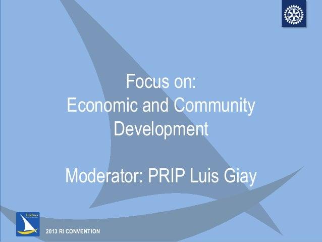 2013 RI CONVENTIONFocus on:Economic and CommunityDevelopmentModerator: PRIP Luis Giay
