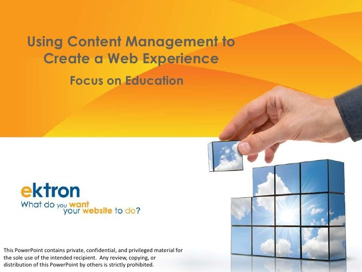 Using Content Management to Create a Web Experience<br />Focus on Education<br />This PowerPoint contains private, confide...