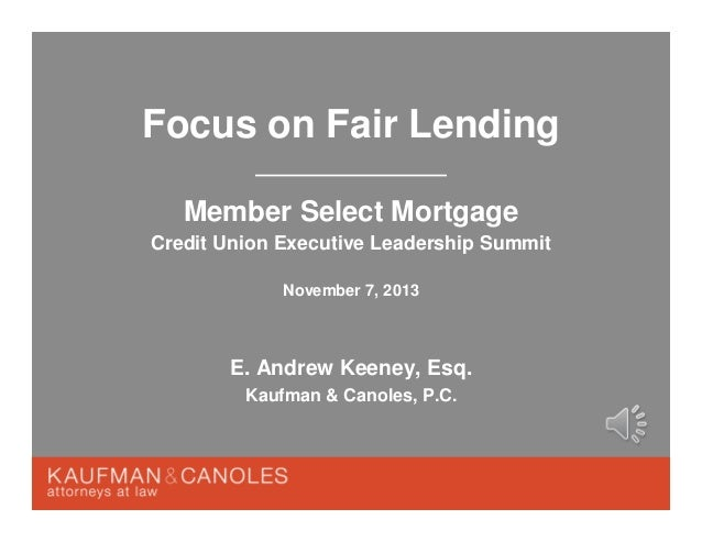 Focus on Fair Lending Member Select Mortgage Credit Union Executive Leadership Summit November 7, 2013  E. Andrew Keeney, ...