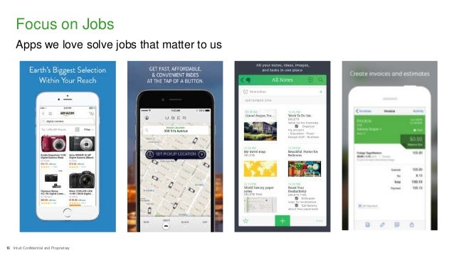 16 Intuit Confidential and Proprietary Apps we love solve jobs that matter to us Focus on Jobs