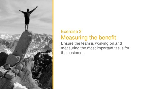 31 Intuit Confidential and Proprietary Exercise 2 Measuring the benefit Ensure the team is working on and measuring the mo...