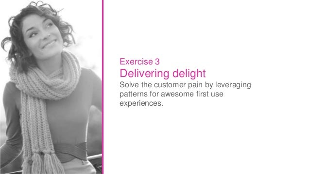 41 Intuit Confidential and Proprietary Exercise 3 Delivering delight Solve the customer pain by leveraging patterns for aw...