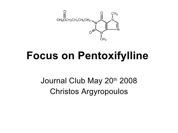 Focus on P entoxifylline   Journal Club May 20 th  2008 Christos Argyropoulos