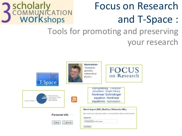 Focus on Research                and T-Space :Tools for promoting and preserving                     your research