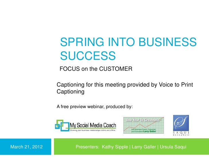 SPRING INTO BUSINESS                  SUCCESS                  FOCUS on the CUSTOMER                 Captioning for this m...