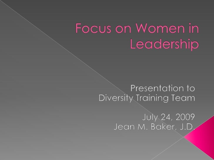 Focus on Women in Leadership<br />Presentation to <br />Diversity Training Team<br />July 24, 2009<br />Jean M. Baker, J.D...