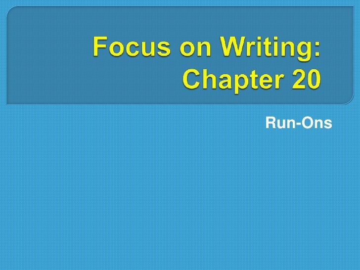 Focus on Writing: Chapter 20<br />Run-Ons<br />