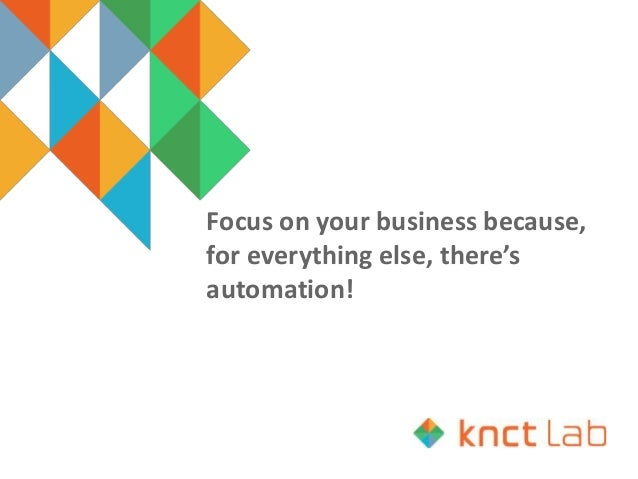 Focus on your business because, for everything else, there's automation!