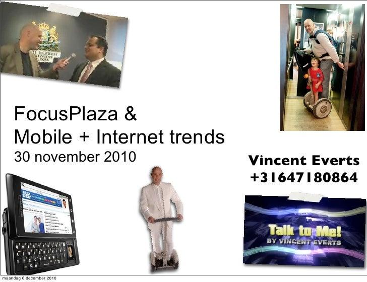 FocusPlaza &    Mobile + Internet trends    30 november 2010           Vincent Everts                               +31647...