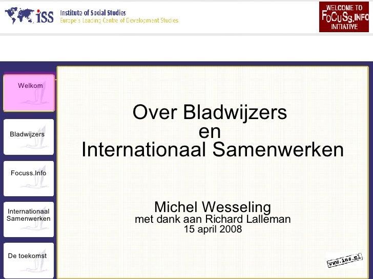 <ul><ul><li>Over Bladwijzers  </li></ul></ul><ul><ul><li>en  </li></ul></ul><ul><ul><li>Internationaal Samenwerken </li></...