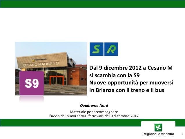 Dal 9 dicembre 2012 a Cesano M                         si scambia con la S9                         Nuove opportunità per ...