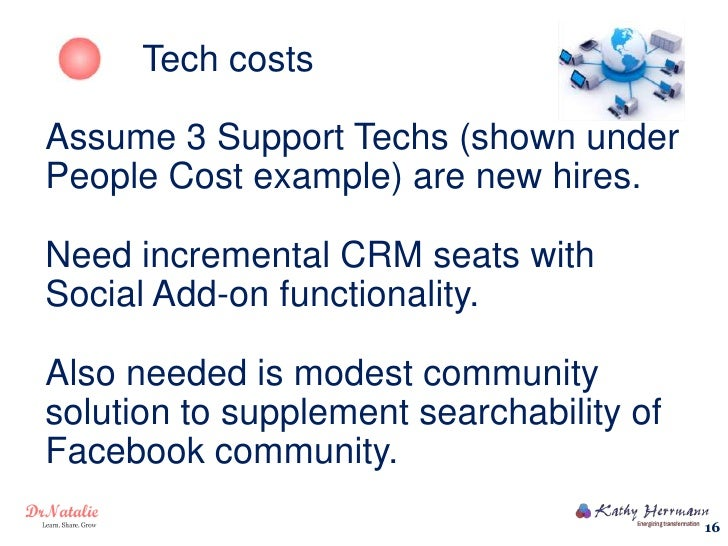 Tech costsAssume 3 Support Techs (shown underPeople Cost example) are new hires.Need incremental CRM seats withSocial Add-...