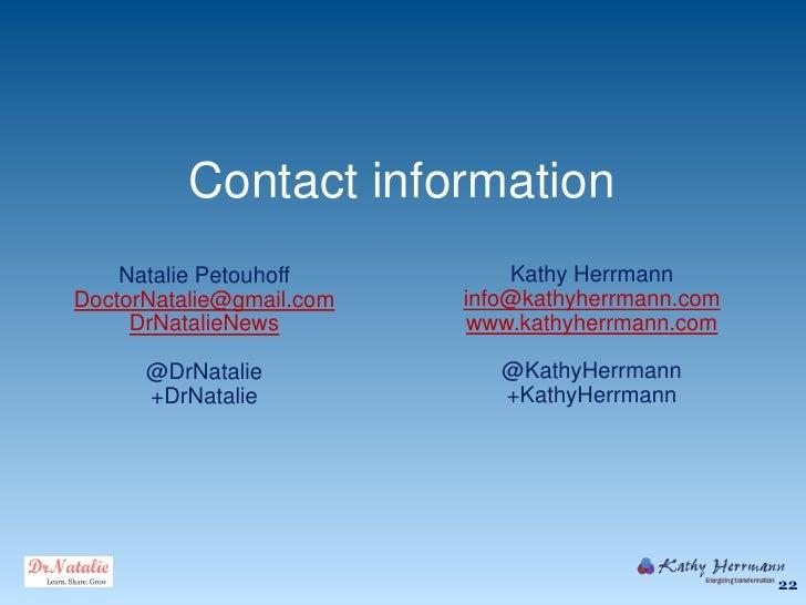 Contact information    Natalie Petouhoff         Kathy HerrmannDoctorNatalie@gmail.com   info@kathyherrmann.com     DrNata...