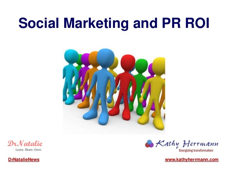 Social Marketing and PR ROIDrNatalieNews           www.kathyherrmann.com