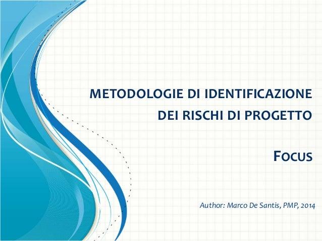 METODOLOGIE DI IDENTIFICAZIONE DEI RISCHI DI PROGETTO FOCUS Author: Marco De Santis, PMP, 2014