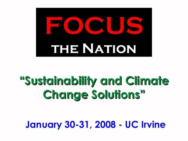 """""""""""Sustainability and ClimateSustainability and Climate Change Solutions""""Change Solutions"""" FOCUS the Nation January 30-31, ..."""