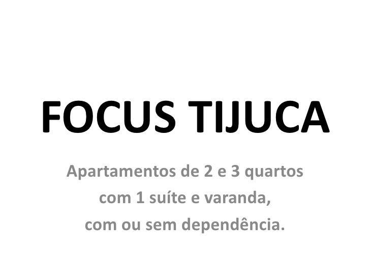 FOCUS TIJUCA Apartamentos de 2 e 3 quartos     com 1 suíte e varanda,   com ou sem dependência.