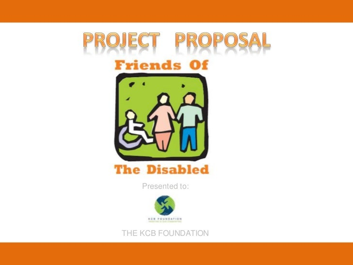 PROJECT   PROPOSAL<br />Presented to:<br />THE KCB FOUNDATION<br />