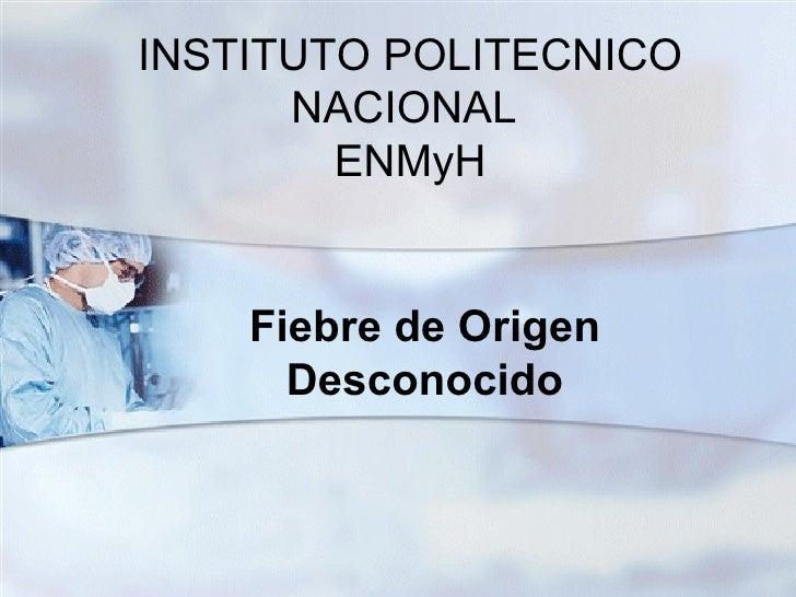 INSTITUTO POLITECNICO NACIONAL  ENMyH Fiebre de Origen Desconocido