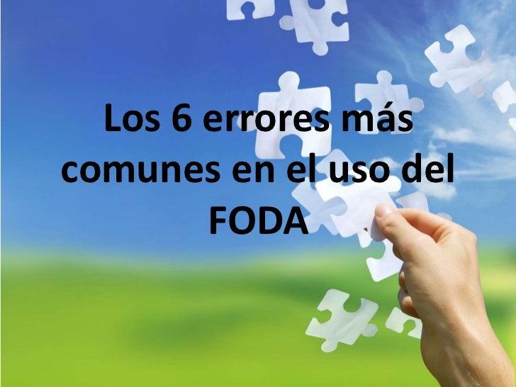 Los 6 errores máscomunes en el uso del        FODA