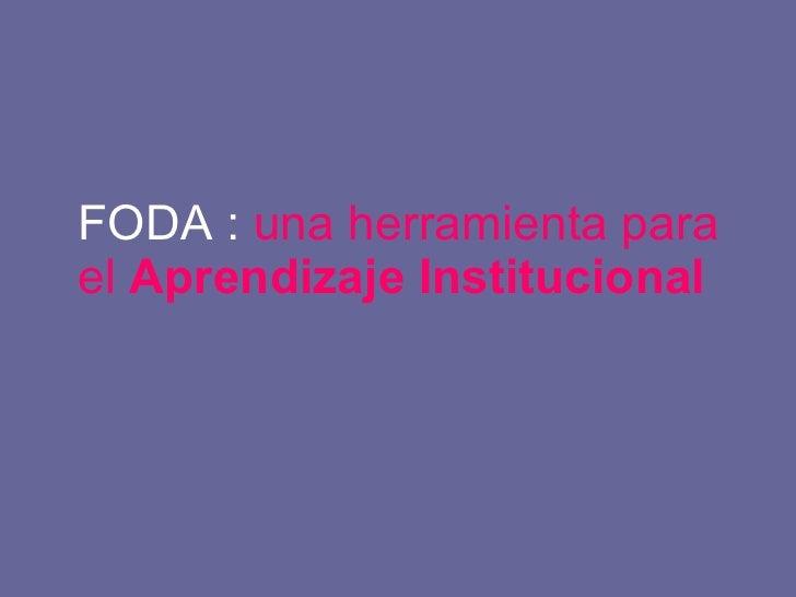 FODA :  una herramienta para el  Aprendizaje Institucional